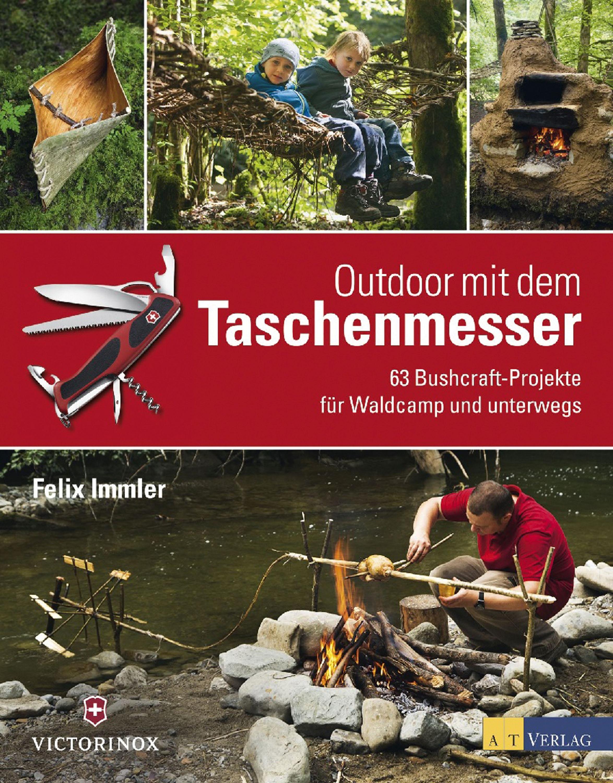 BUCHTIPP Felix Immler: Outdoor mit dem Taschenmesser. Waldabenteuer vor der Haustür. ISBN: 978-3-03800-851-4; 208 Seiten, AT-Verlag 24,90 EUR © AT-Verlag