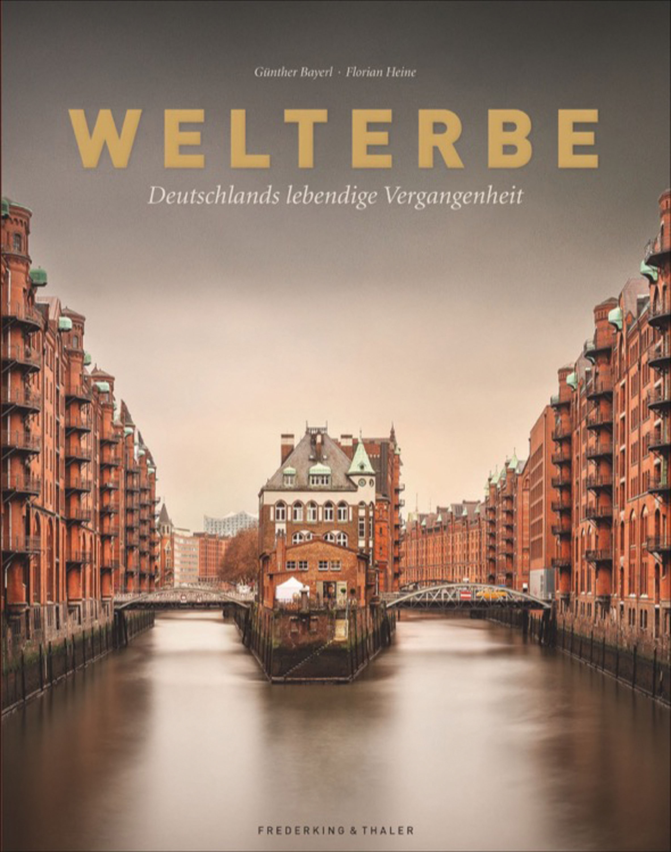 Günther Bayerl, Florian Heine:Welterbe - Deutschlands lebendige Vergangenheit320 Seiten, ca. 200 Abb., Frederking